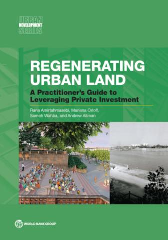 Regenerating urban land: a practitioner's guide to leveraging private investment